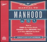 The Manual to Manhood: How to Cook the Perfect Steak, Change a Tire, Impress a Girl & 97 Other Skills You Need to Survive - unabridged audiobook on CD