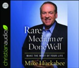 Rare, Medium or Done Well: Make the Most of Your Life - unabridged audiobook on CD