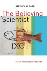 The Believing Scientist: Essays on Science and Religion - eBook