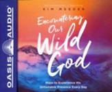 Encountering Our Wild God: Ways to Experience His Untamable Presence Every Day - unabridged audiobook on CD