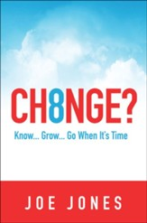 CH8NGE?: Know...Grow...Go When It's Time