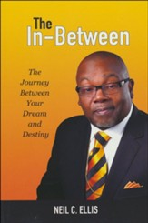 The In-Between: The Journey Between Your Dream and Destiny