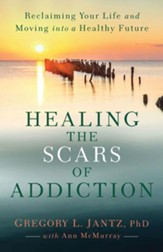 Healing the Scars of Addiction: Reclaiming Your Life and Moving into a Healthy Future - unabridged audiobook on MP3-CD