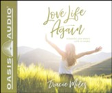 Love Life Again: Finding Joy When Life Is Hard - unabridged audiobook on CD