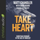 Take Heart: Christian Courage in the Age of Unbelief - unabridged audiobook on CD