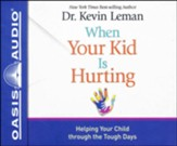 When Your Kid Is Hurting: Helping Your Child Through Tough Times Unabridged audiobook on CD