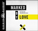 Marked by Love: A Dare to Walk Away from Judgment and Hypocrisy - unabridged audiobook on CD