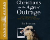 Christians in the Age of Outrage: How to Bring Our Best When the World is at it's Worst - unabridged audiobook on CD