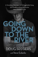 Going Down to the River: A Homeless Musician, an Unforgettable Song, and the Miraculous Encounter that Changed a Life - eBook