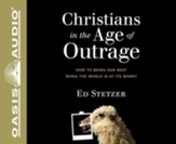 Christians in the Age of Outrage: How to Bring Our Best When the World is at it's Worst - unabridged audiobook on MP3-CD