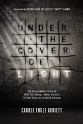 Under the Cover of Light: The Extraordinary Story of USAF COL Thomas Jerry Curtis's 7 1/2 -Year Captivity in North Vietnam - eBook