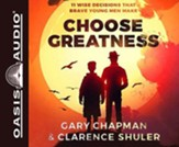 Choose Greatness: 11 Wise Decisions that Brave Young Men Make - unabridged audiobook on CD