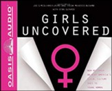 Girls Uncovered: New Research on what America's Sexual Culture Does to Young Women - unabridged audiobook on CD