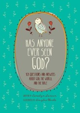 Has Anyone Ever Seen God?: 101 Questions and Answers about God, the World, and the Bible - eBook