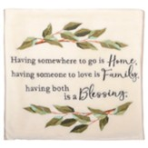 Having Somewhere to Go is Home, Having Someone to Love is Family, Having Both is a Blessing Blanket