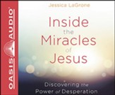Inside the Miracles of Jesus: Discovering the Power of Desperation, Unabridged Audiobook on CD