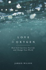 Love Is Oxygen: How God Can Give You Life and Change Your World - eBook