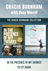 The Gracia Burnham Collection: In the Presence of My Enemies / To Fly Again - eBook