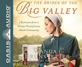 The Brides of the Big Valley: 3 Romances from a Unique Pennsylvania Amish Community, Unabridged Audiobook on CD