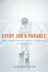 Every Job a Parable: What Walmart Greeters, Nurses, and Astronauts Tell Us about God - eBook