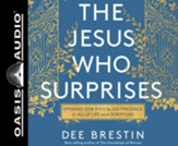 The Jesus Who Surprises: Opening Our Eyes to His Presence in All of Life and Scripture, Unabridged Audiobook on CD