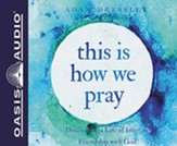This is How We Pray: Discovering a Life of Intimate Friendship With God, Unabridged Audiobook on CD