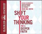 Shift Your Thinking for a Deeper Faith: 99 Ways to Strengthen Your Relationship with God, Others, and Yourself, Unabridged Audiobook on CD