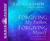 Forgiving My Father, Forgiving Myself: An Invitation to the Miracle of Forgiveness, Unabridged Audiobook on CD