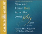 You Can Trust God to Write Your Story: Embracing the Mysteries of Providence, Unabridged Audiobook on CD