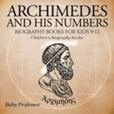 Archimedes and His Numbers:  Biography Books for Kids 9-12