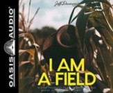 I Am a Field: Becoming a Place Where God Grows Great Things, Unabridged Audiobook on CD