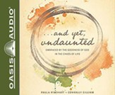 And Yet, Undaunted: Embraced by the Goodness of God in the Chaos of Life, Unabridged Audiobook on CD