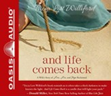 And Life Comes Back: A Wife's Story of Love, Loss, and Hope Reclaimed, Unabridged Audiobook on CD