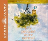 Let's Pretend We're Normal: Adventures in Rediscovering How to Be a Family, Unabridged Audiobook on CD