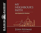 My Neighbor's Faith: Islam Explained for Christians, Unabridged Audiobook on CD