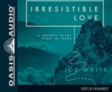 Irresistible Love: A Journey to the Heart of Jesus, Unabridged Audiobook on CD