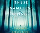 These Nameless Things, Unabridged Audiobook on CD