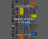 Three Pieces of Glass: Why We Feel Lonely in a World Mediated by Screens, Unabridged Audiobook on CD