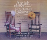 Amish Front Porch Stories: 18 Short Tales of Simple Faith and Wisdom, Unabridged Audiobook on CD