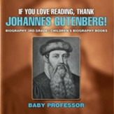 If You Love Reading, Thank Johannes  Gutenberg!