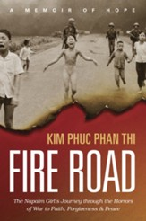 Fire Road: The Napalm Girl's Journey through the Horrors of War to Faith, Forgiveness, and Peace - eBook