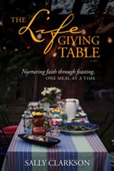 The Lifegiving Table: Nurturing faith through feasting, one meal at a time - eBook