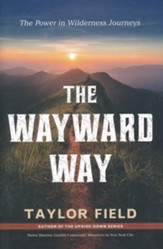 The Wayward Way: The Power in Wilderness Journeys