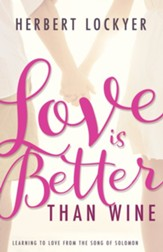 Love Is Better Than Wine: Learning to Love from the Song of Solomon - eBook