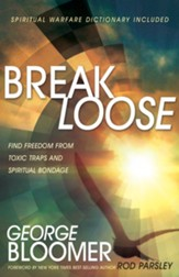 Break Loose: Find Freedom from Toxic Traps and Spiritual Bondage - eBook