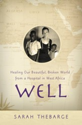 Well: Healing Our Beautiful, Broken World from a Hospital in West Africa - eBook