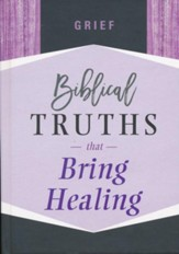 Grief: Biblical Truths That Bring Healing