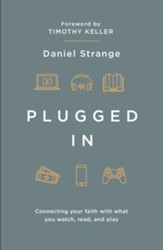 Plugged In: Connecting Your Faith With Everything You Watch, Read, and Play