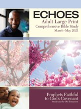 Echoes: Adult Comprehensive Bible Study Large Print Student Book, Spring 2021