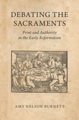 Debating the Sacraments: Print and Authority in the Early Reformation